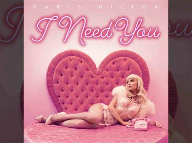 Paris Hilton Graces Us With Her New Single, 'I Need You'